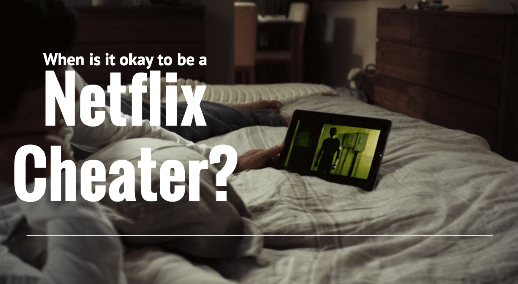 Don't cheat on your partner with Netflix