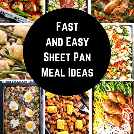 Fast, Easy and Delicious Sheet Pan Meal Ideas!