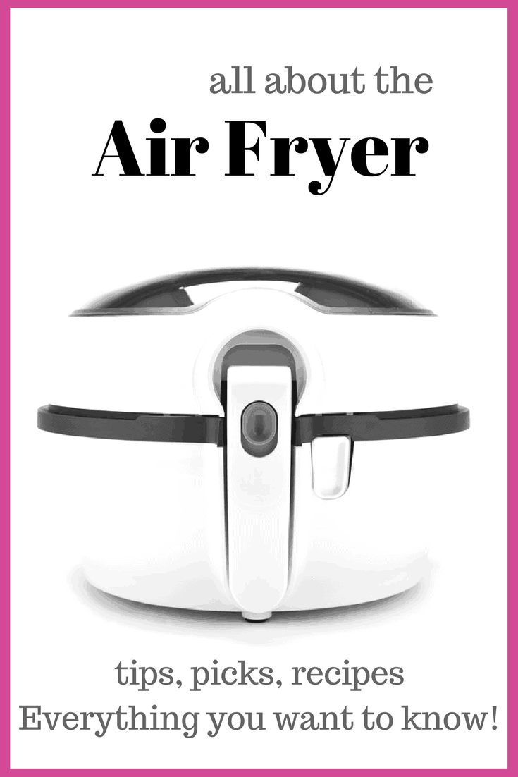 The Air Fryer: Everything you ever wanted to know! Tips, Tricks, Picks and Recipes!