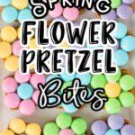 Pinterest 600 x 1200 - Spring Flower Pretzel Bites (1)